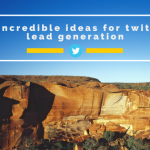 9 Incredible Ideas For Twitter Lead Generation