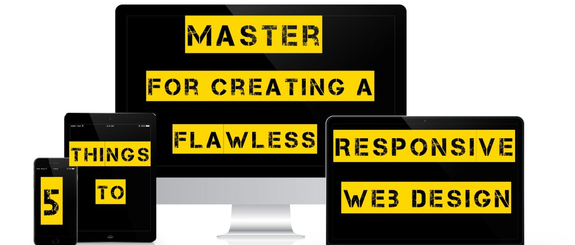 5 Things to Master for Creating a Flawless Responsive Web Design